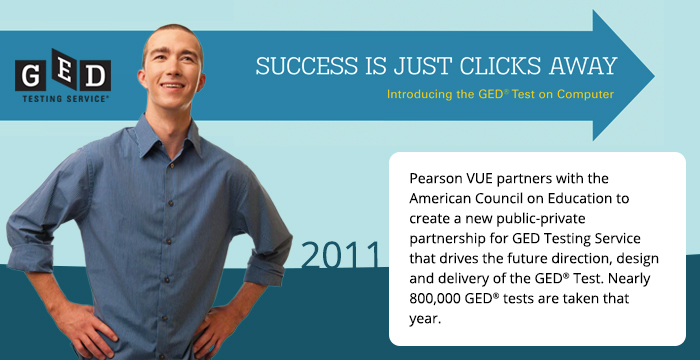 2011: Pearson VUE partners with the American Council on Education to create a new public-private partnership for GED Testing Service that drives the future direction, design and delivery of the GED® Test. Nearly 800,000 GED® tests are taken that year.